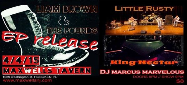 """Sound as a Pound"": Liam Brown & The Pounds EP Release Party w/ King Nectar, Little Rusty and DJ Marcus Marvelous — SATURDAY @ Maxwell's"