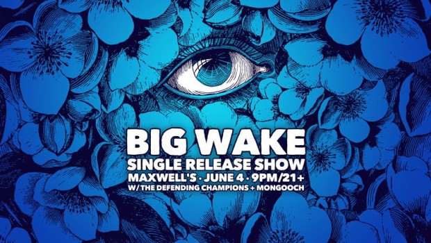 BIG WAKE ROLLS INTO MAXWELL'S — Saturday, June 4 @ 8:00