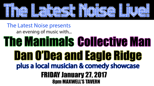 THE LATEST NOISE LIVE! – Winter 2017 Showcase at Maxwell's Tavern
