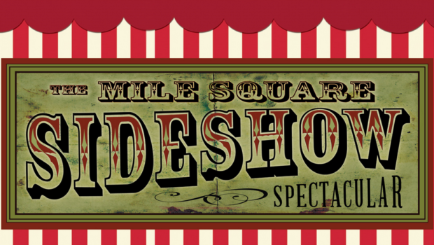 MILE SQUARE SIDESHOW SPECTACULAR: An Unusual Circus Comes to Town