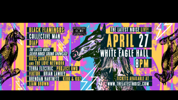 THE LATEST NOISE: Live at White Eagle Hall, with Black Flamingos, Collective Man, Diap, and the Silver Horse Sound Showcase—FRIDAY, APRIL 27th