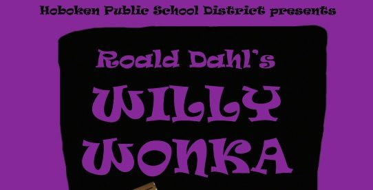 Hoboken Public Schools Presents 'Willy Wonka' The Musical — May 18-20