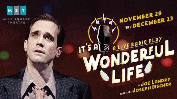 "NO MAN IS A FAILURE WHO HAS FRIENDS: ""It's A Wonderful Life""—A Live Radio Play @ Mile Square Theatre; Nov. 29-Dec. 23"