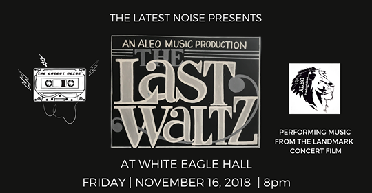 "WITH THE BAND: Stacked Bill of Talented Musicians Set to Play ""The Last Waltz"" at White Eagle Hall — Friday, November 16"